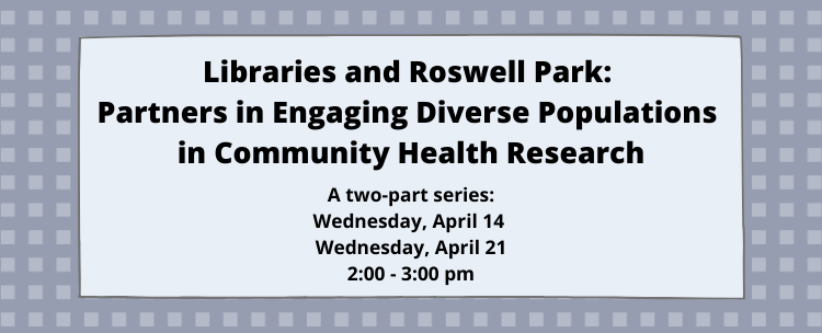 Sign up for our two part series, Libraries and Roswell Parl: Partners in Engaging Diverse Populations in Community Health Research! April 14 and April 21, both at 2pm.