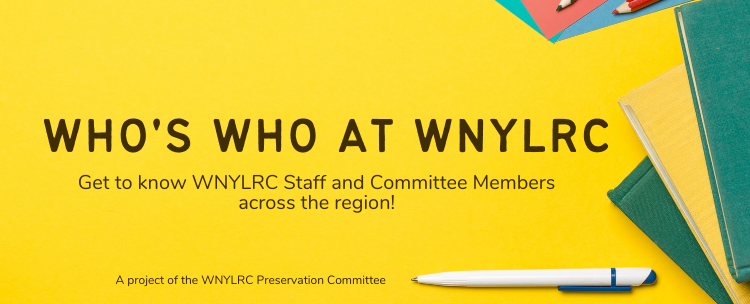 Who's Who at WNYLRC: Check out our new video series and get to know WNYLRC Staff and Committee Members across the region. A project of the WNYLRC Preservation Committee